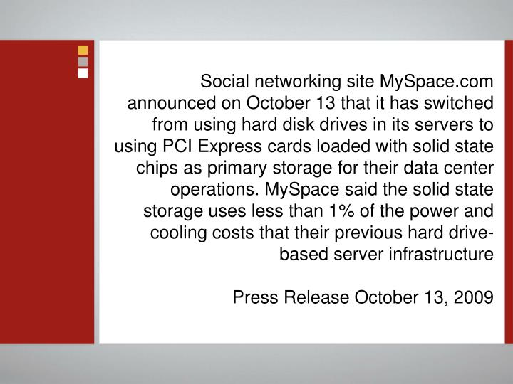 Social networking site MySpace.com announced on October 13 that it has switched from using hard disk...