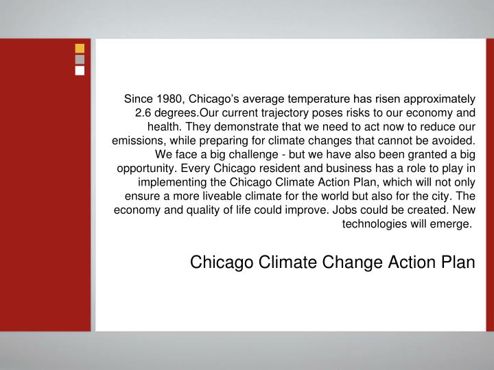 Since 1980, Chicago's average temperature has risen approximately 2.6 degrees.Our current trajecto...