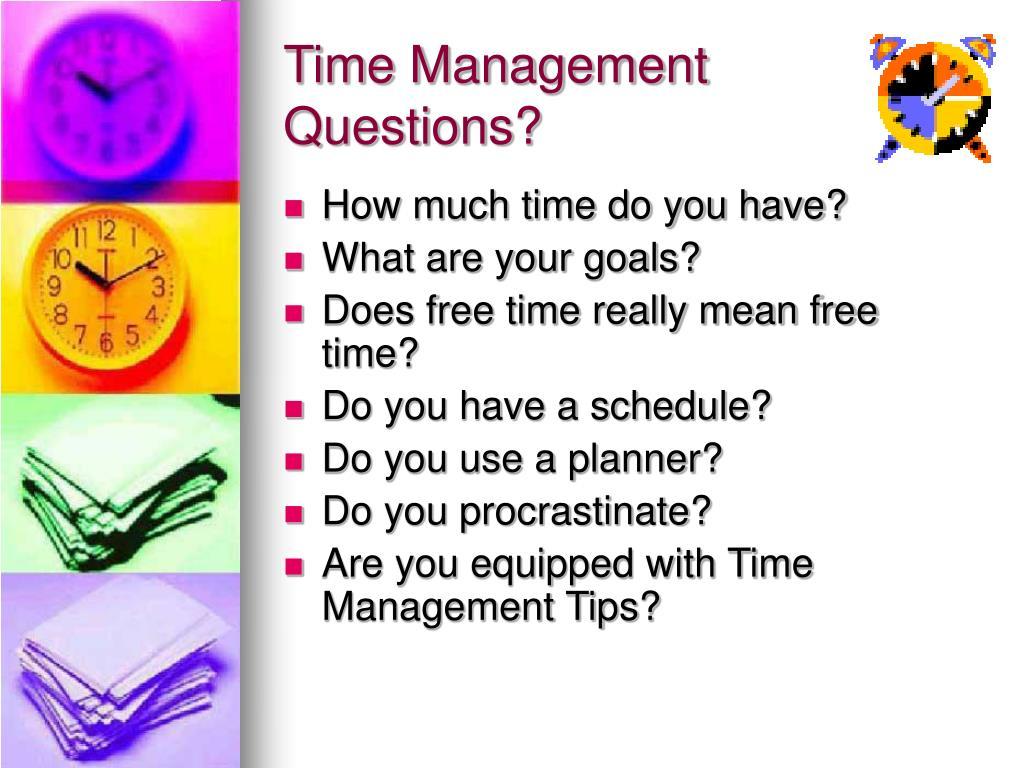 Time Management Questions?