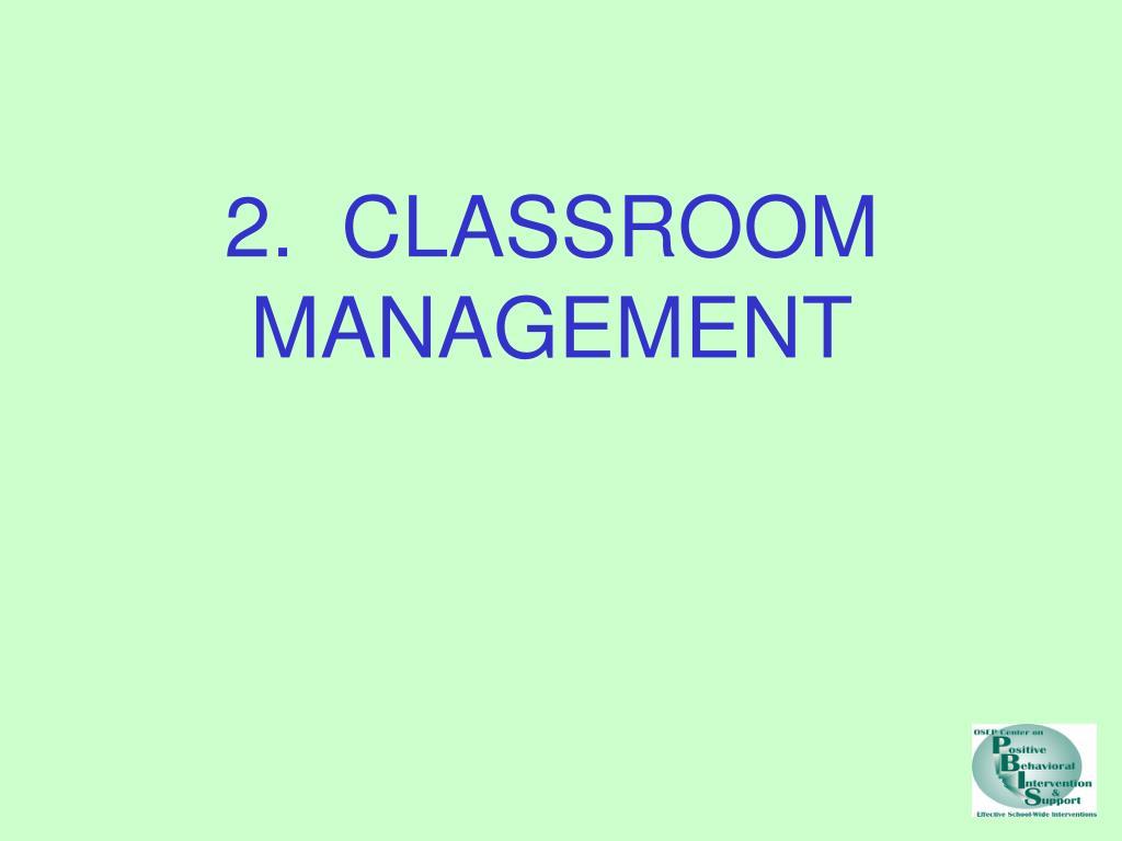 2.  CLASSROOM MANAGEMENT