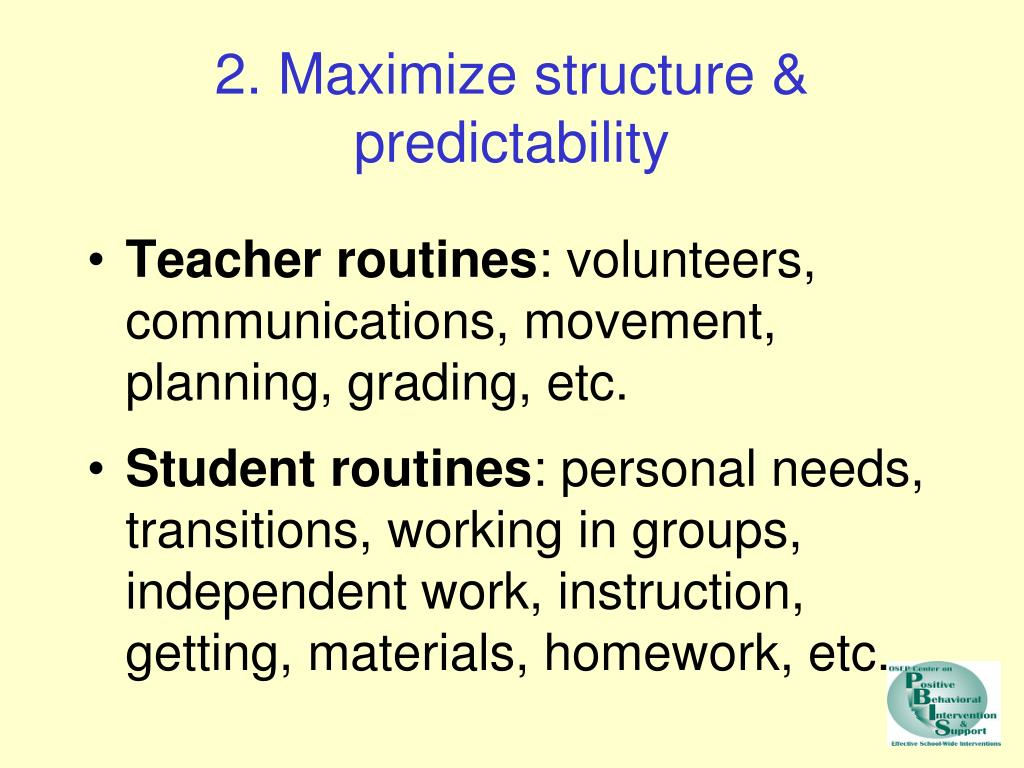 2. Maximize structure & predictability