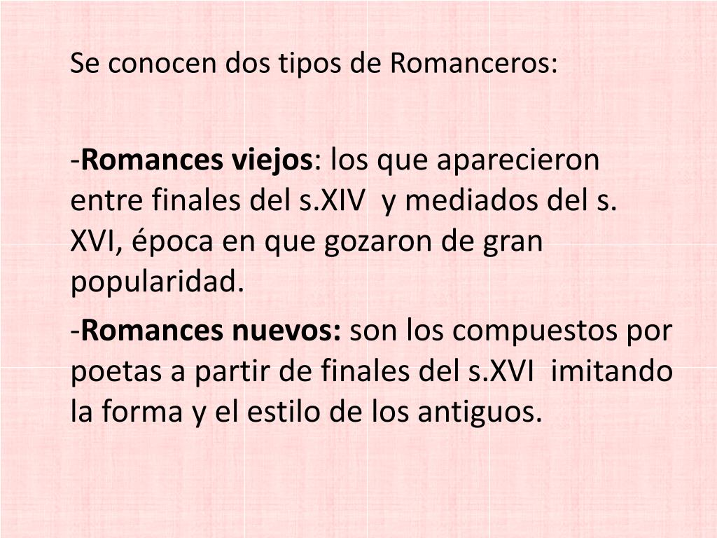 Se conocen dos tipos de Romanceros: