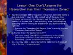 lesson one don t assume the researcher has their information correct