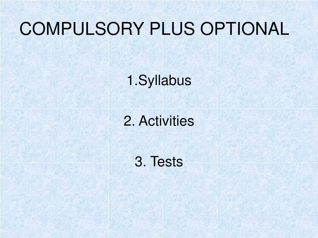 COMPULSORY PLUS OPTIONAL