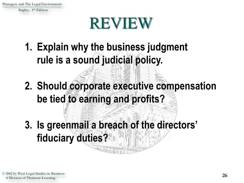 Explain why the business judgment       rule is a sound judicial policy.