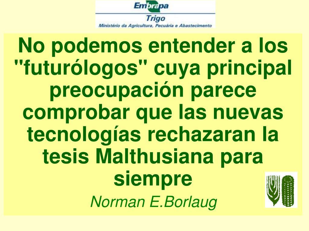 """No podemos entender a los """"futurólogos"""" cuya principal preocupación parece comprobar que las nuevas tecnologías rechazaran la tesis Malthusiana para siempre"""