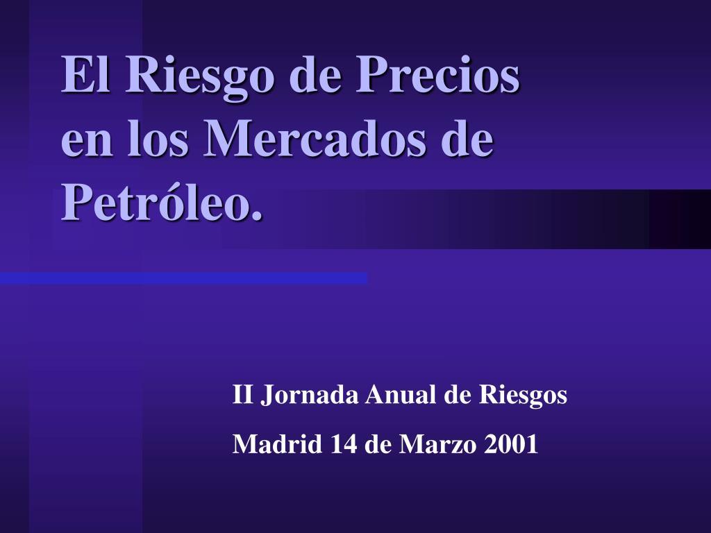 El Riesgo de Precios  en los Mercados de Petróleo.