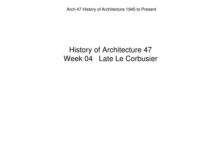 History of architecture 47 week 04 late le corbusier