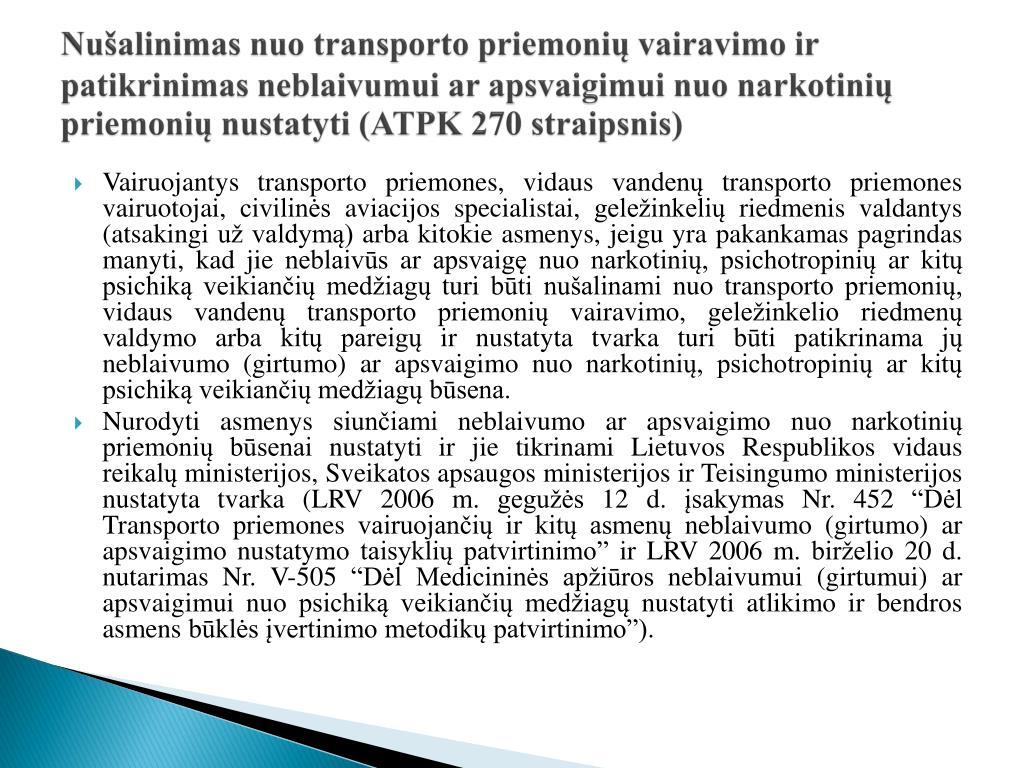 Nušalinimas nuo transporto priemonių vairavimo ir patikrinimas neblaivumui ar apsvaigimui nuo narkotinių priemonių nustatyti (ATPK 270 straipsnis)