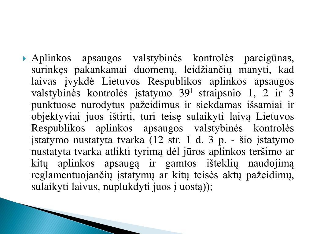 Aplinkos apsaugos valstybinės kontrolės pareigūnas, surinkęs pakankamai duomenų, leidžiančių manyti, kad laivas įvykdė Lietuvos Respublikos aplinkos apsaugos valstybinės kontrolės įstatymo 39
