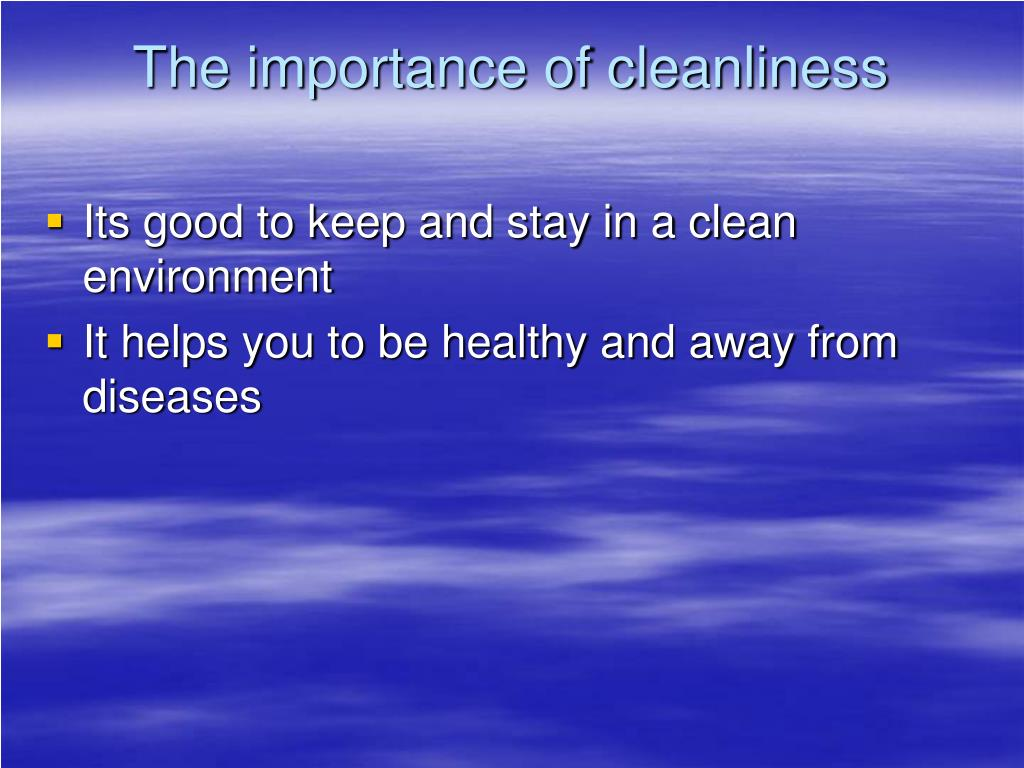 The importance of cleanliness