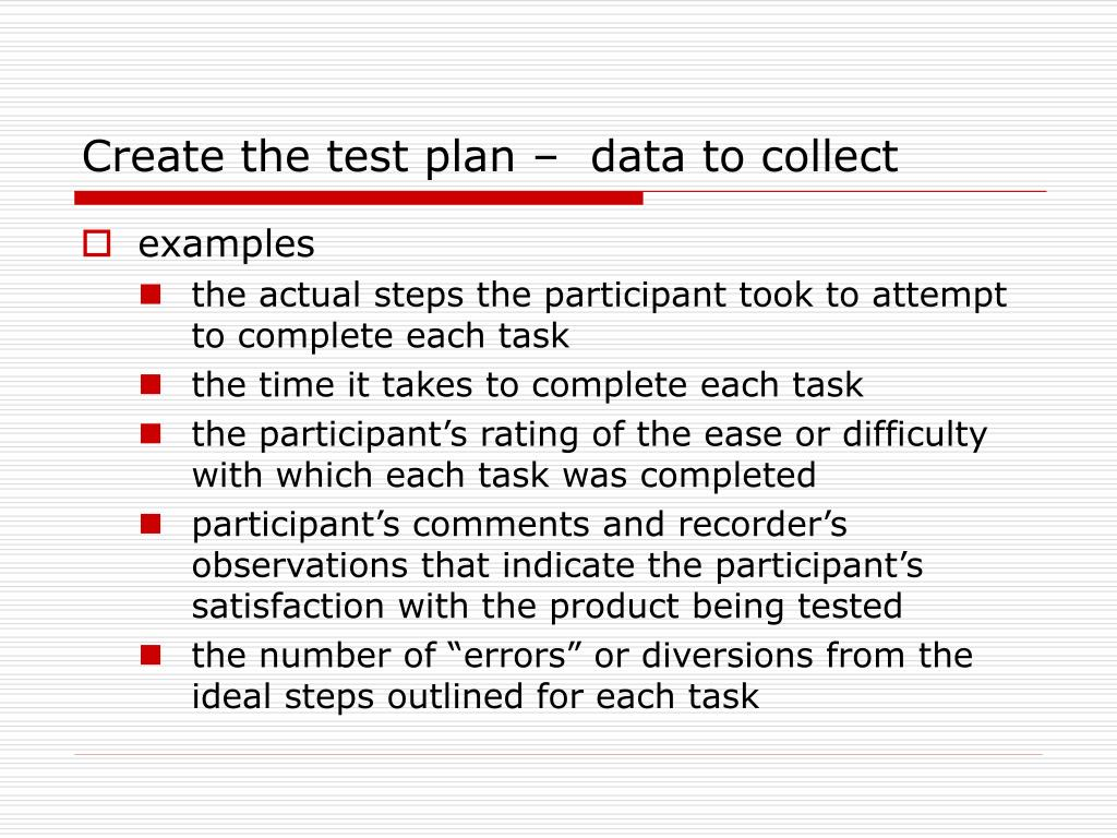 Create the test plan –  data to collect