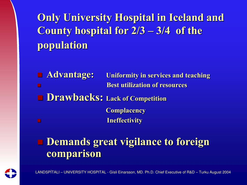 Only University Hospital in Iceland and County hospital for 2/3 – 3/4  of the population