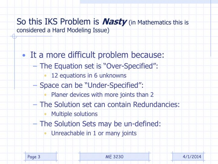 So this iks problem is nasty in mathematics this is considered a hard modeling issue