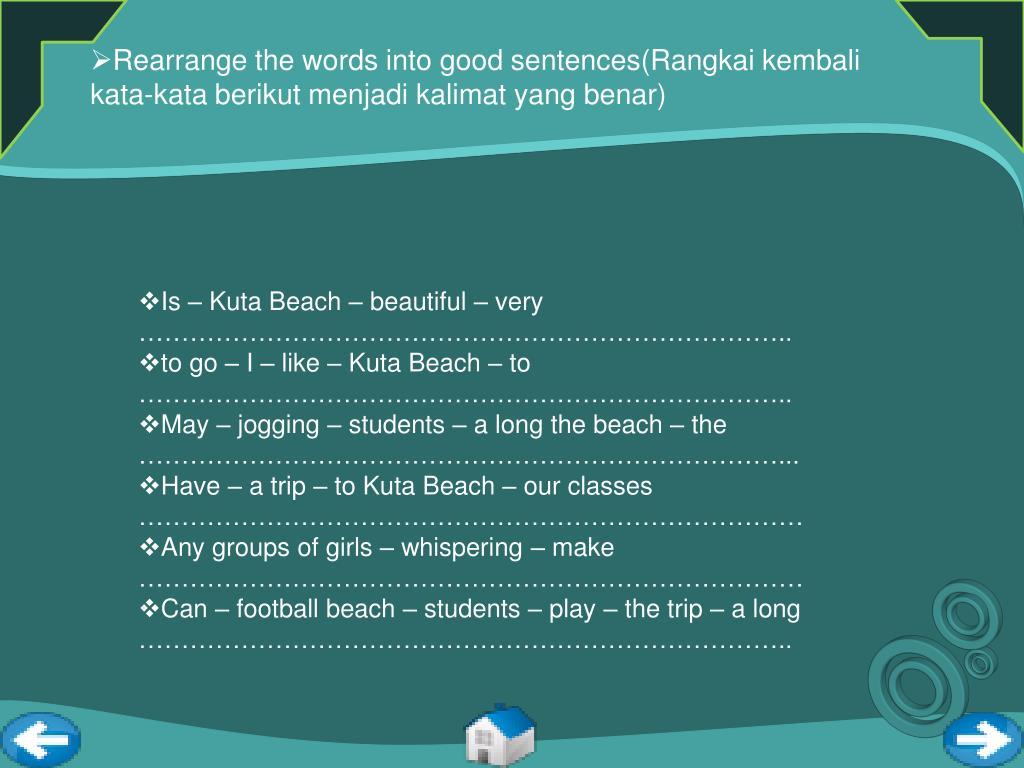 Rearrange the words into good sentences(Rangkai kembali kata-kata berikut menjadi kalimat yang benar)