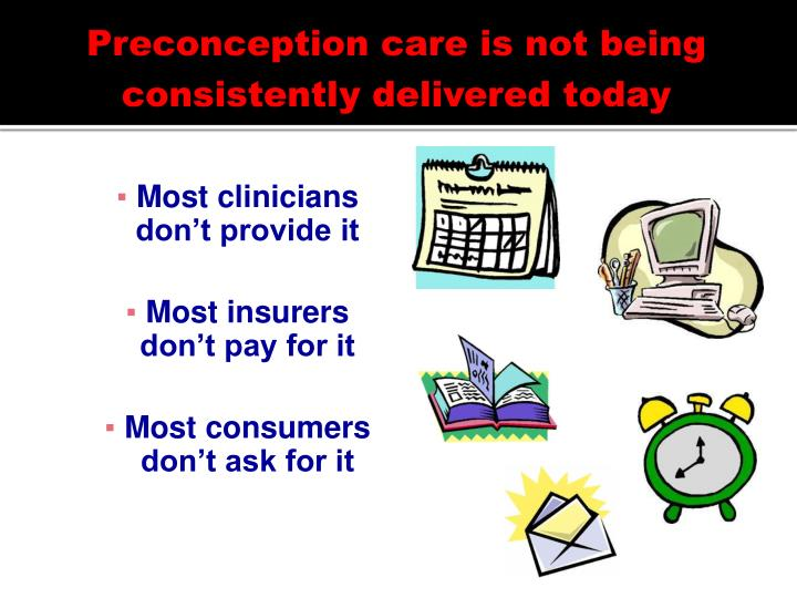 Preconception care is not being consistently delivered today