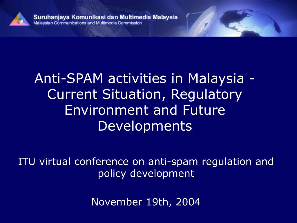 Anti-SPAM activities in Malaysia - Current Situation, Regulatory Environment and Future Developments