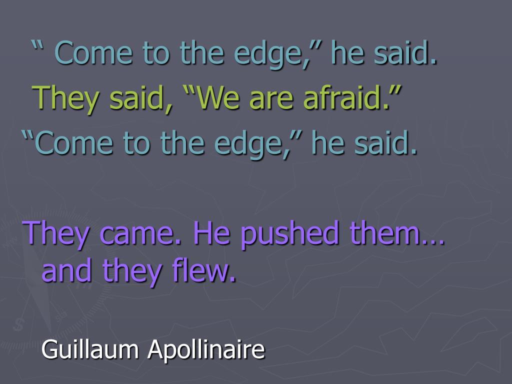 """"""" Come to the edge,"""" he said."""