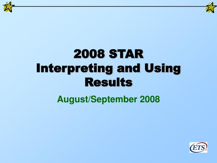 2008 star interpreting and using results l.jpg