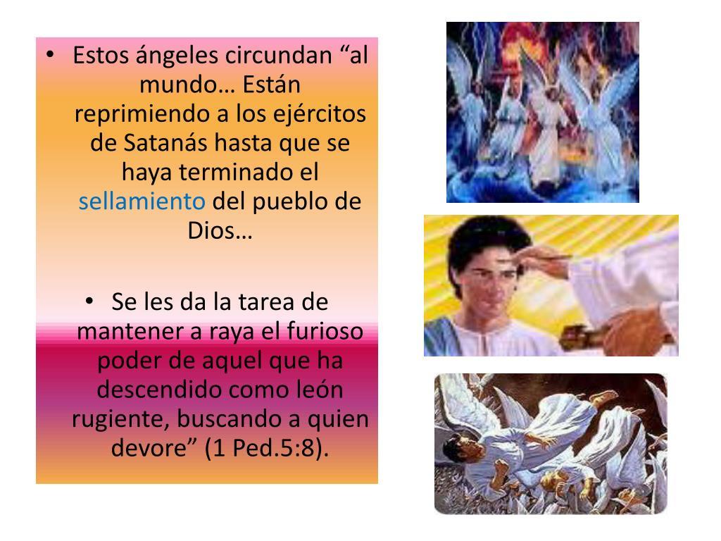 """Estos ángeles circundan """"al mundo… Están reprimiendo a los ejércitos de Satanás hasta que se haya terminado el"""