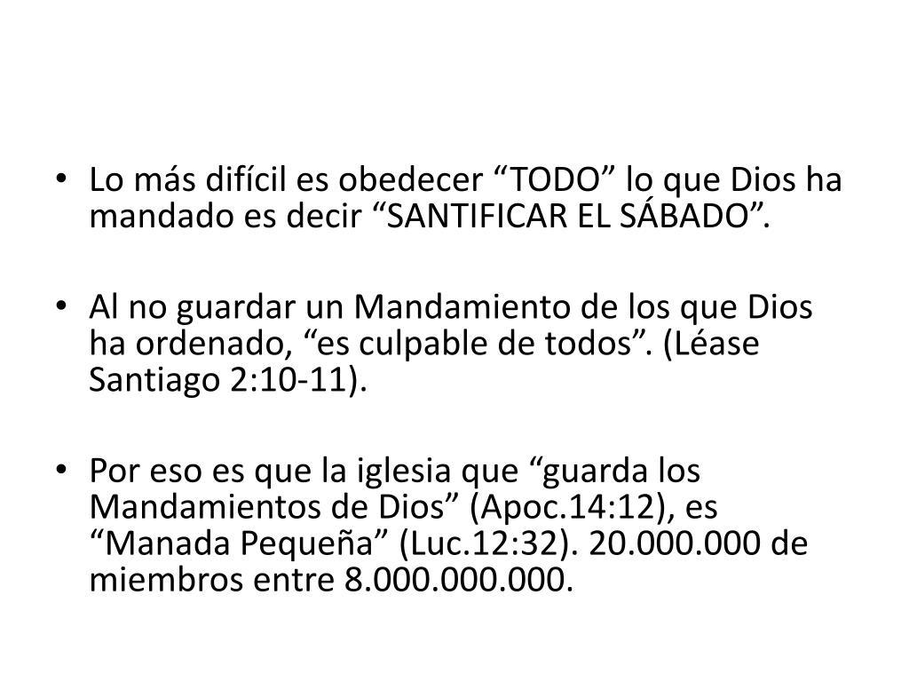 """Lo más difícil es obedecer """"TODO"""" lo que Dios ha mandado es decir """"SANTIFICAR EL SÁBADO""""."""