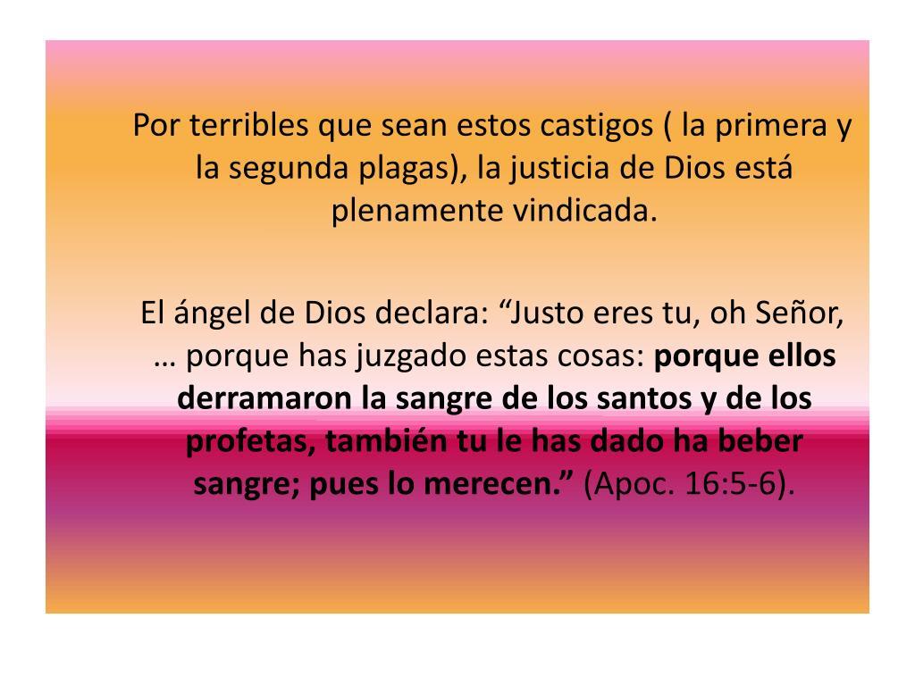 Por terribles que sean estos castigos ( la primera y la segunda plagas), la justicia de Dios está plenamente vindicada.