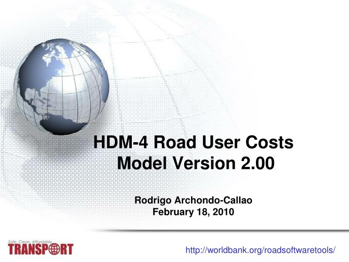Hdm 4 road user costs model version 2 00 rodrigo archondo callao february 18 2010