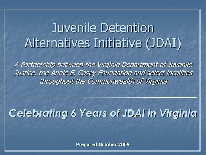 Celebrating 6 years of jdai in virginia prepared october 2009 l.jpg