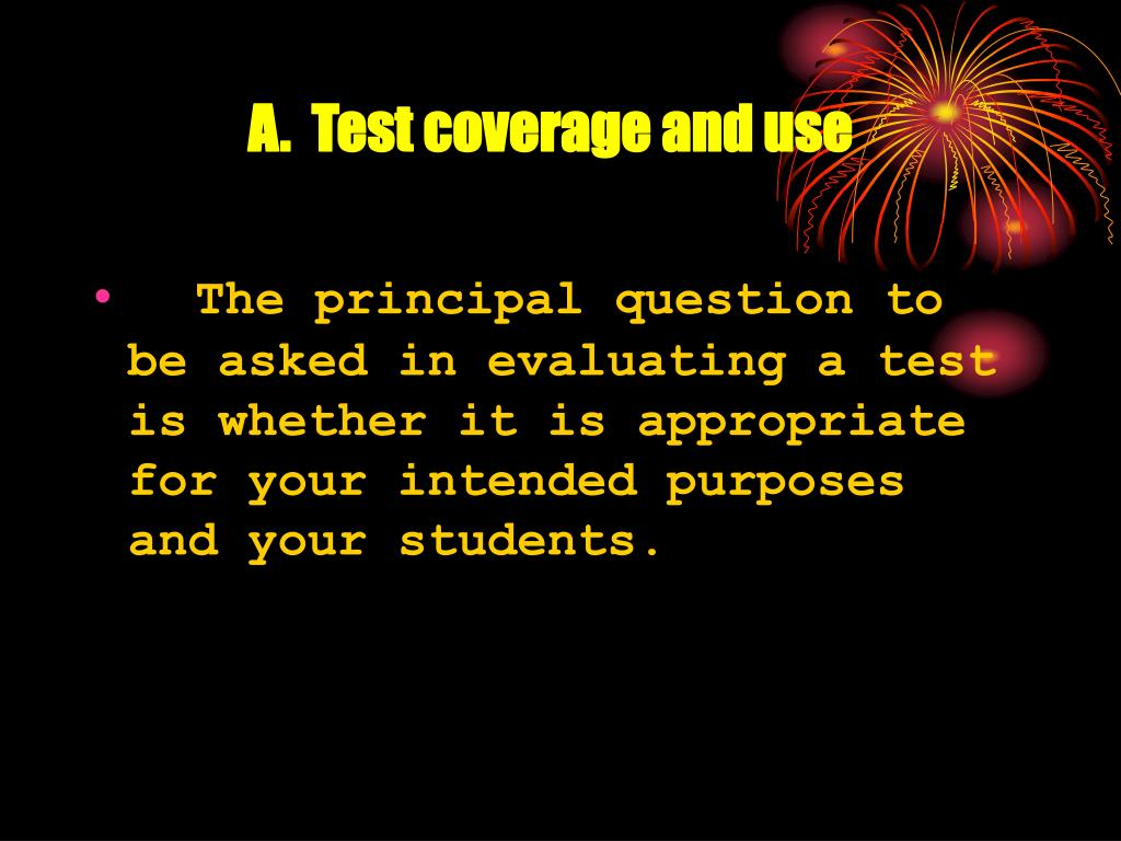A.  Test coverage and use