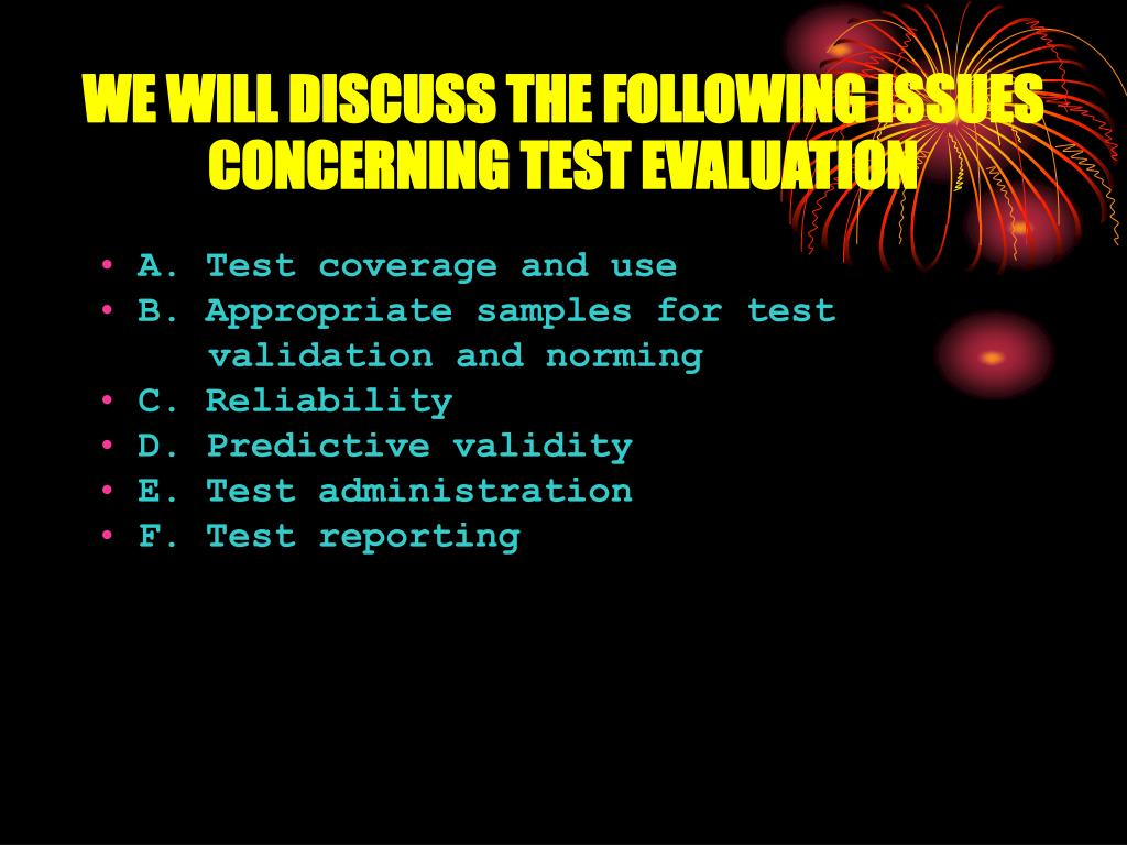 WE WILL DISCUSS THE FOLLOWING ISSUES CONCERNING TEST EVALUATION