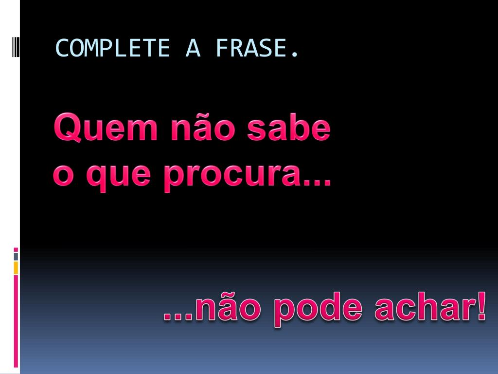 COMPLETE A FRASE.