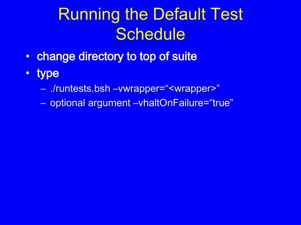 Running the Default Test Schedule