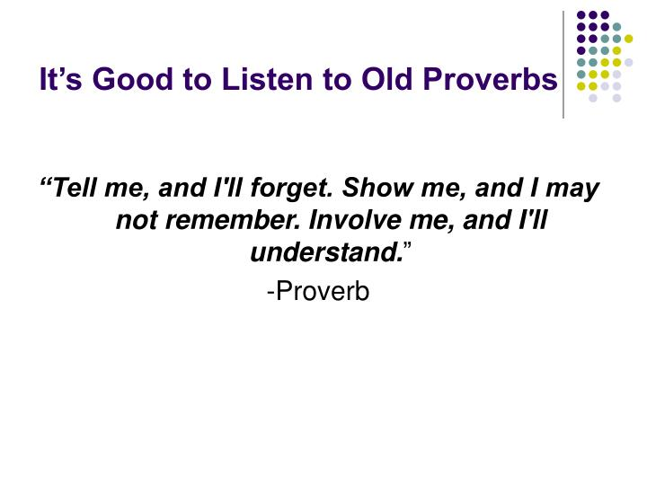 It s good to listen to old proverbs