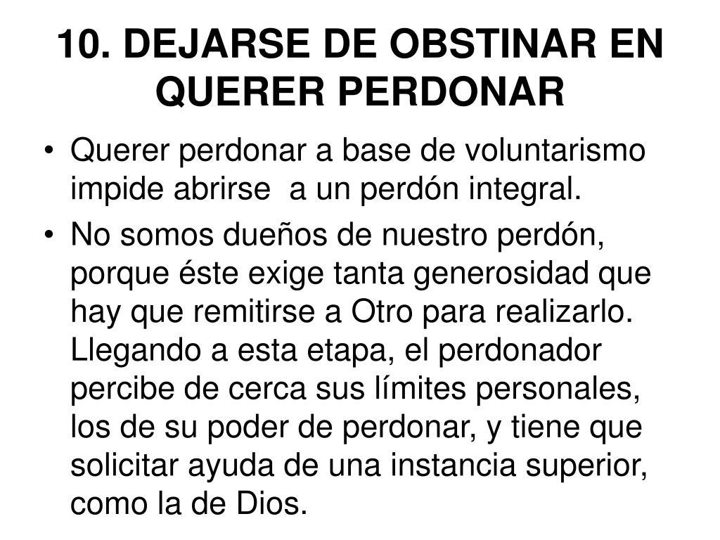 10. DEJARSE DE OBSTINAR EN QUERER PERDONAR