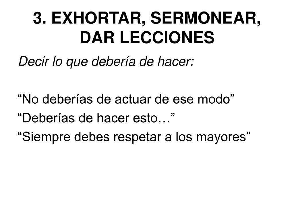 3. EXHORTAR, SERMONEAR, DAR LECCIONES