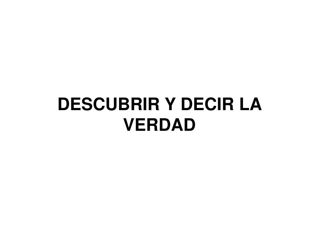 DESCUBRIR Y DECIR LA VERDAD