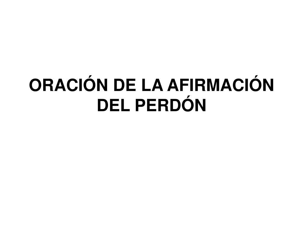 ORACIÓN DE LA AFIRMACIÓN DEL PERDÓN