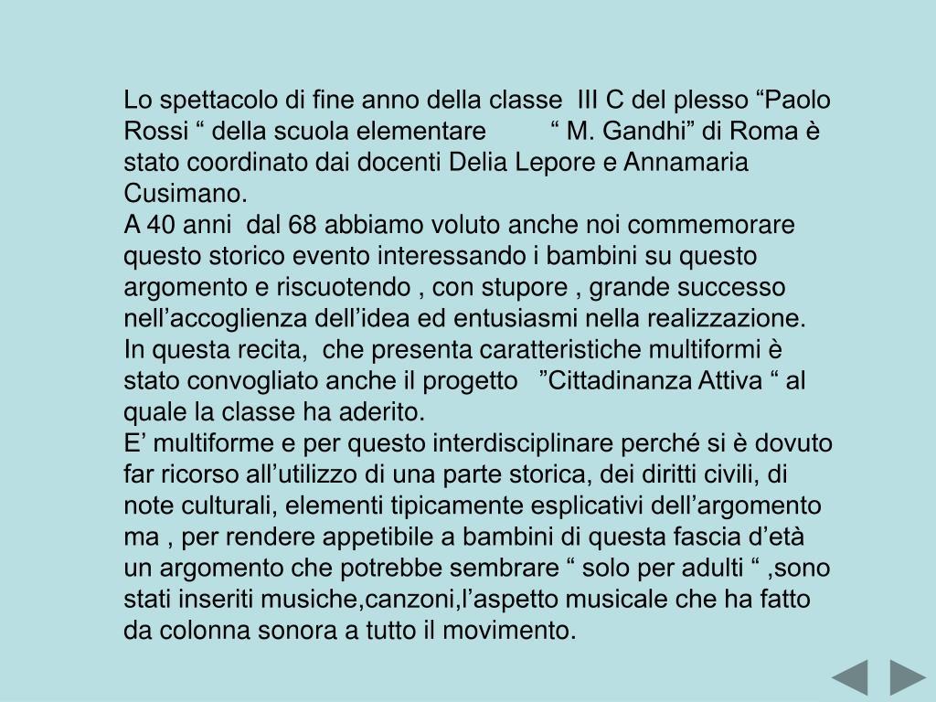 """Lo spettacolo di fine anno della classe  III C del plesso """"Paolo Rossi """" della scuola elementare         """" M. Gandhi"""" di Roma è stato coordinato dai docenti Delia Lepore e Annamaria Cusimano."""