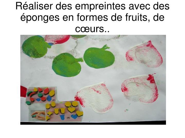Réaliser des empreintes avec des éponges en formes de fruits, de cœurs..