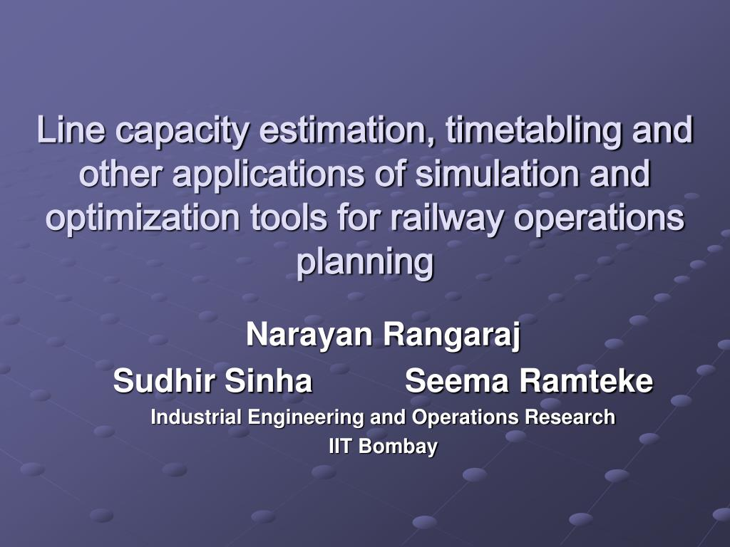 Line capacity estimation, timetabling and other applications of simulation and optimization tools for railway operations planning