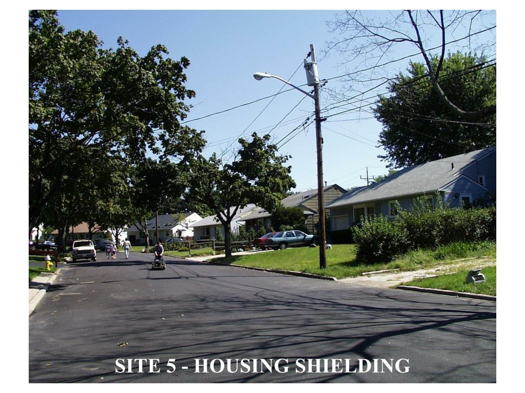 SITE 5 - HOUSING SHIELDING