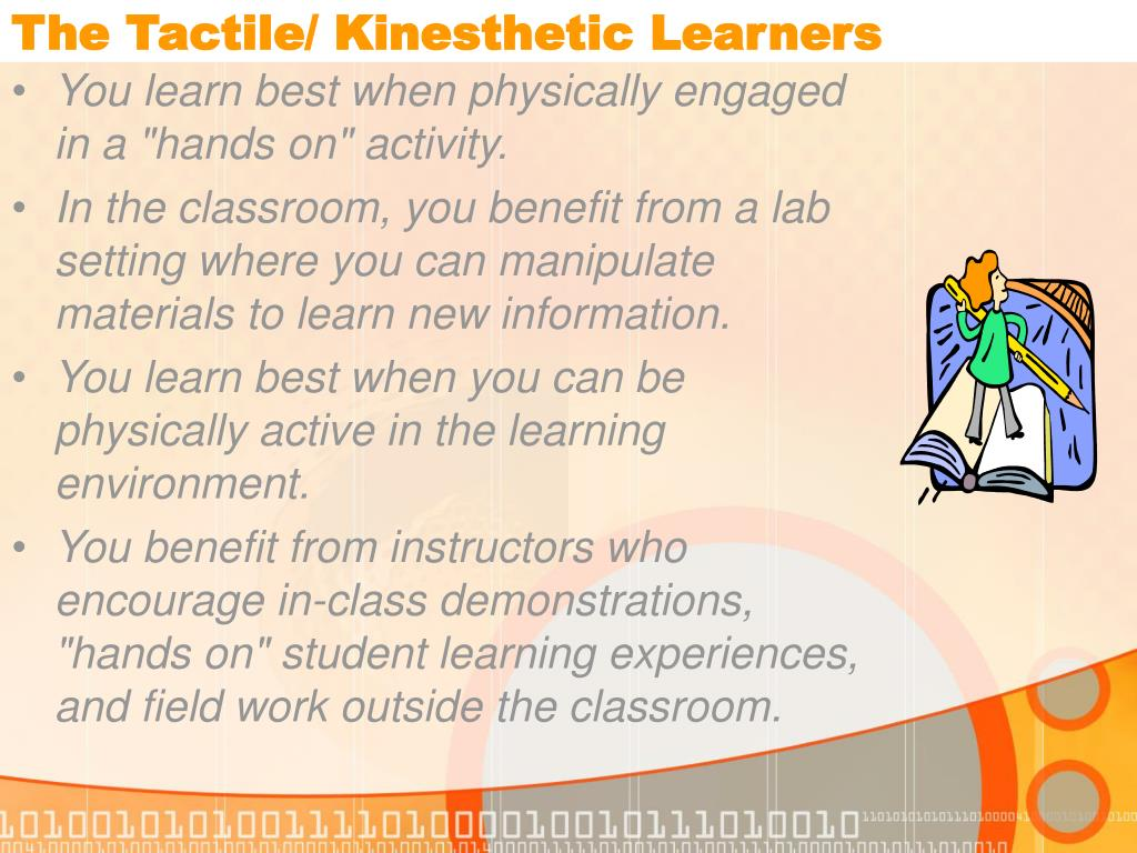 The Tactile/ Kinesthetic Learners