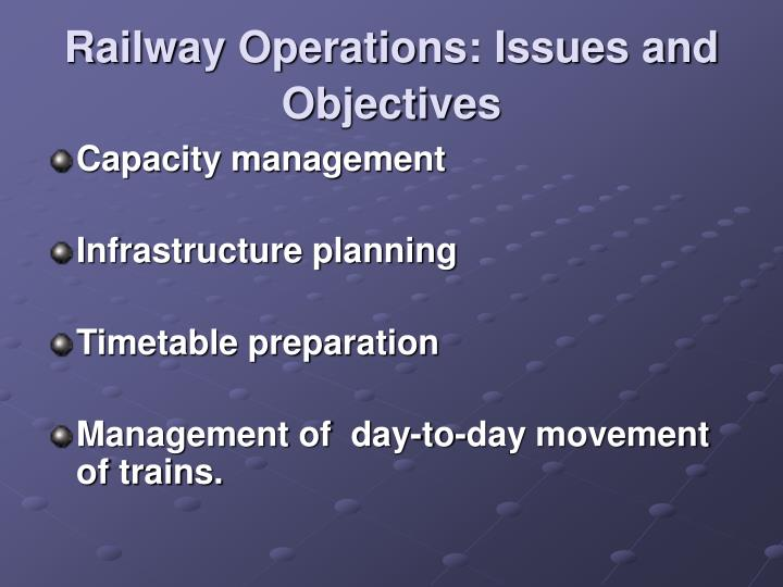 Railway operations issues and objectives