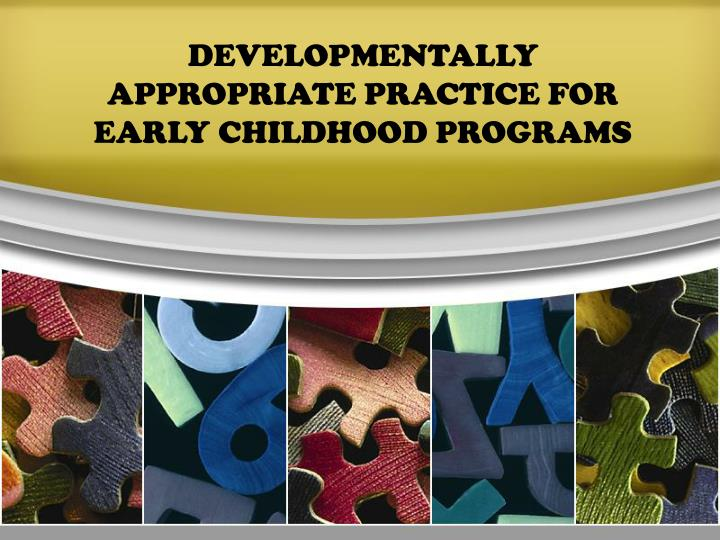 Developmentally appropriate practice for early childhood programs l.jpg