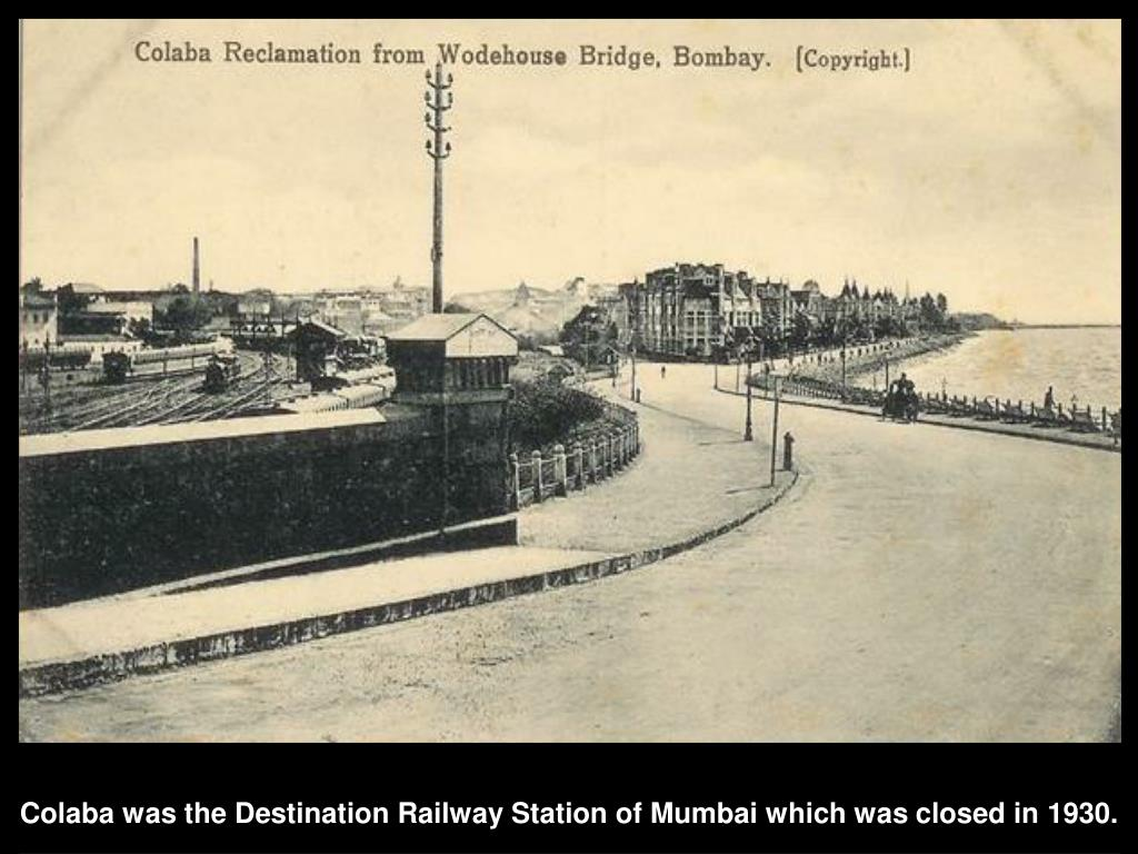 Colaba was the Destination Railway Station of Mumbai which was closed in 1930.