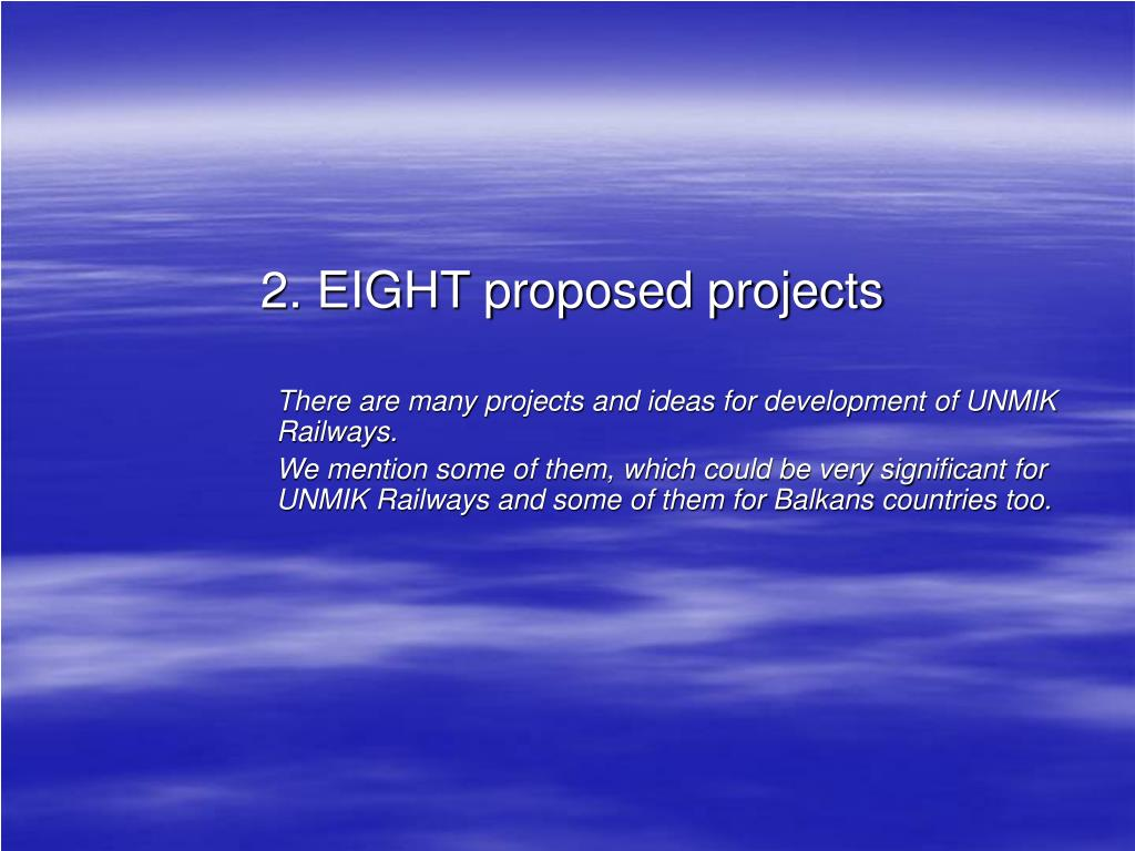 2. EIGHT proposed projects