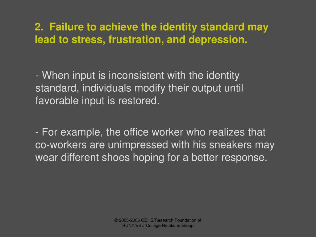 2.  Failure to achieve the identity standard may lead to stress, frustration, and depression.
