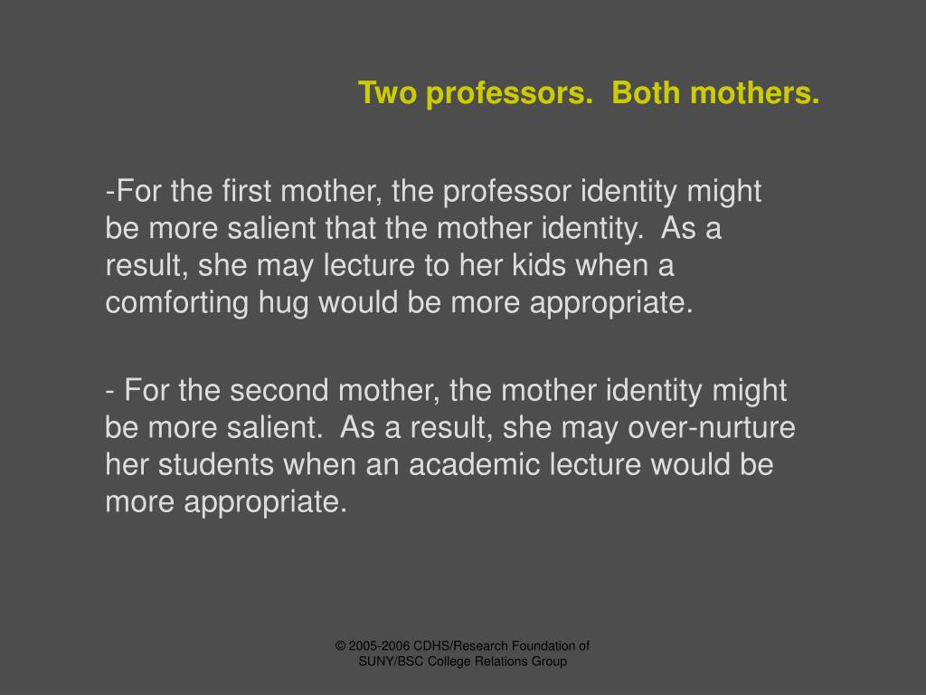 Two professors.  Both mothers.