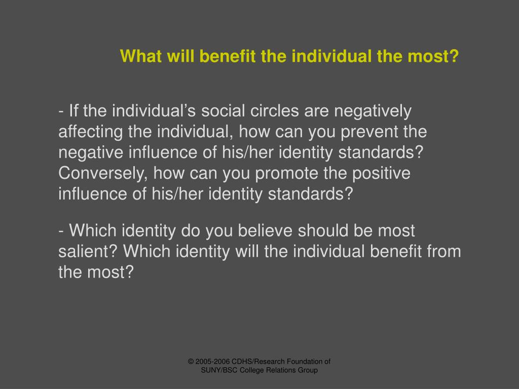 What will benefit the individual the most?