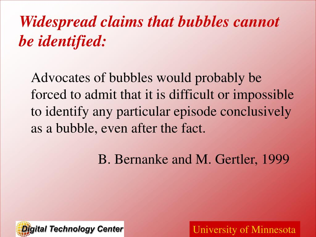 Advocates of bubbles would probably be forced to admit that it is difficult or impossible to identify any particular episode conclusively as a bubble, even after the fact.